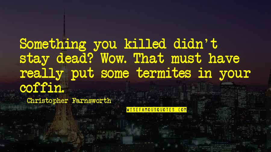 Coffin'd Quotes By Christopher Farnsworth: Something you killed didn't stay dead? Wow. That