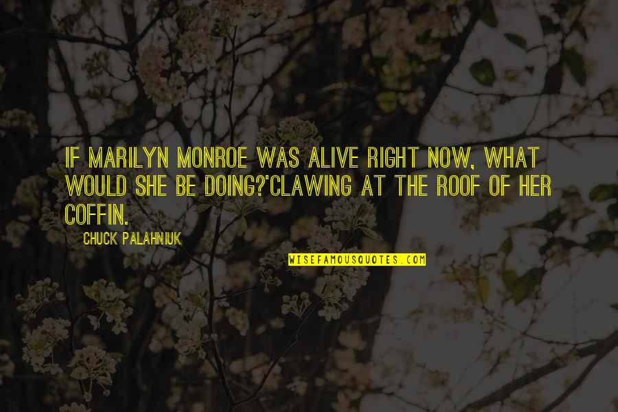 Coffin'd Quotes By Chuck Palahniuk: If Marilyn Monroe was alive right now, what