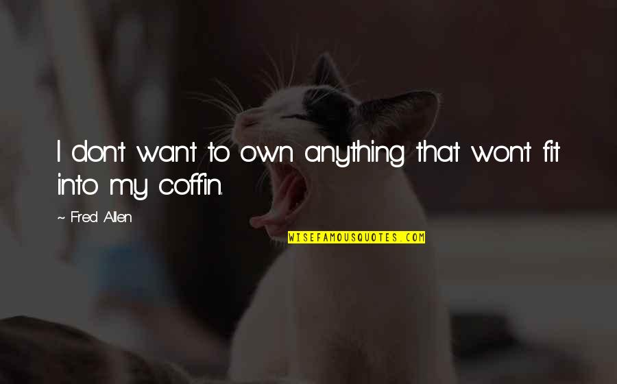Coffin'd Quotes By Fred Allen: I don't want to own anything that won't