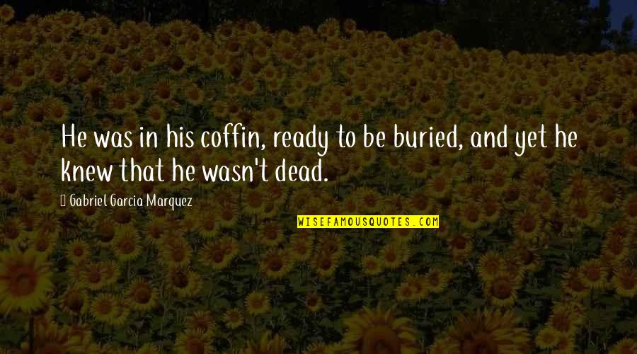 Coffin'd Quotes By Gabriel Garcia Marquez: He was in his coffin, ready to be