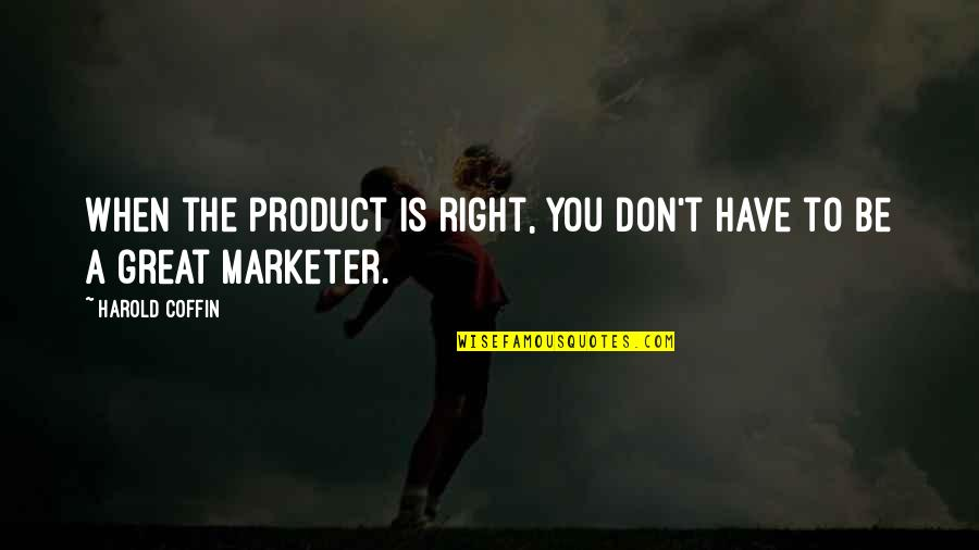 Coffin'd Quotes By Harold Coffin: When the product is right, you don't have