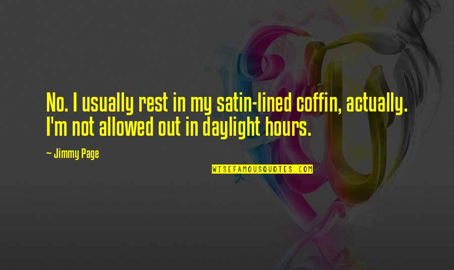 Coffin'd Quotes By Jimmy Page: No. I usually rest in my satin-lined coffin,