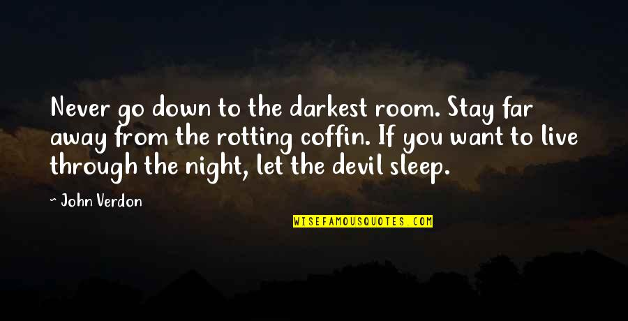 Coffin'd Quotes By John Verdon: Never go down to the darkest room. Stay