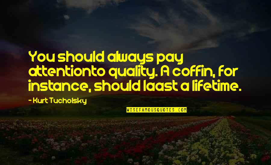 Coffin'd Quotes By Kurt Tucholsky: You should always pay attentionto quality. A coffin,
