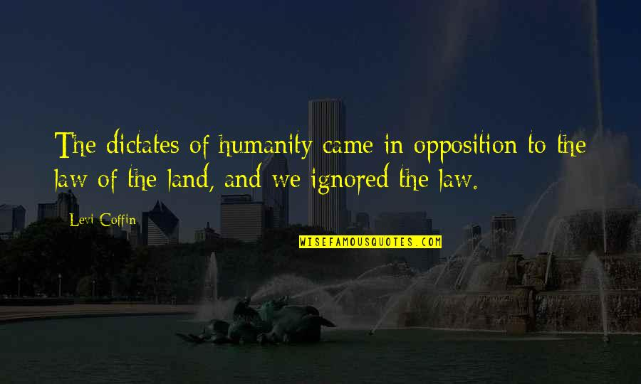 Coffin'd Quotes By Levi Coffin: The dictates of humanity came in opposition to