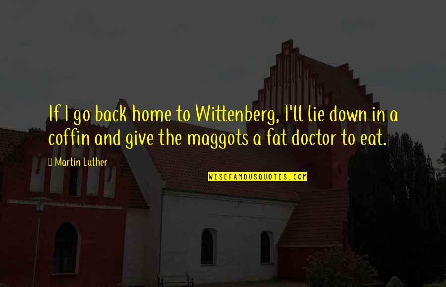 Coffin'd Quotes By Martin Luther: If I go back home to Wittenberg, I'll