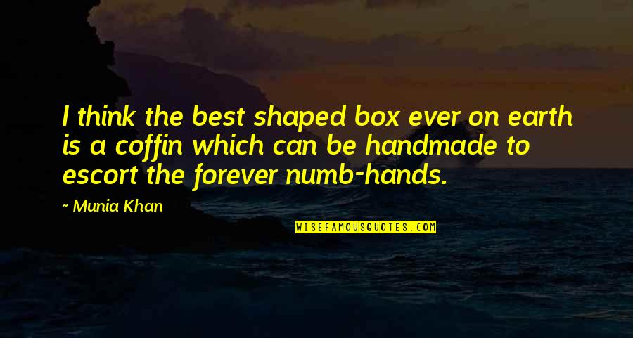 Coffin'd Quotes By Munia Khan: I think the best shaped box ever on