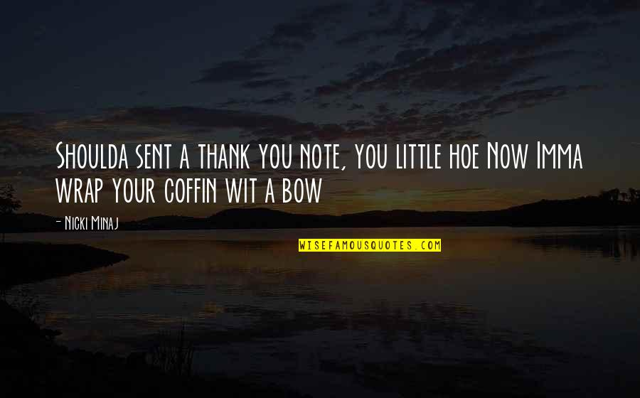 Coffin'd Quotes By Nicki Minaj: Shoulda sent a thank you note, you little
