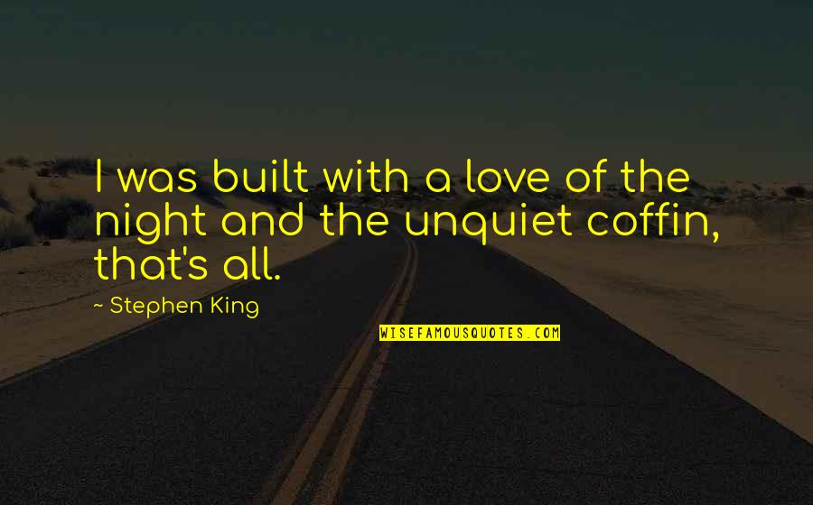 Coffin'd Quotes By Stephen King: I was built with a love of the