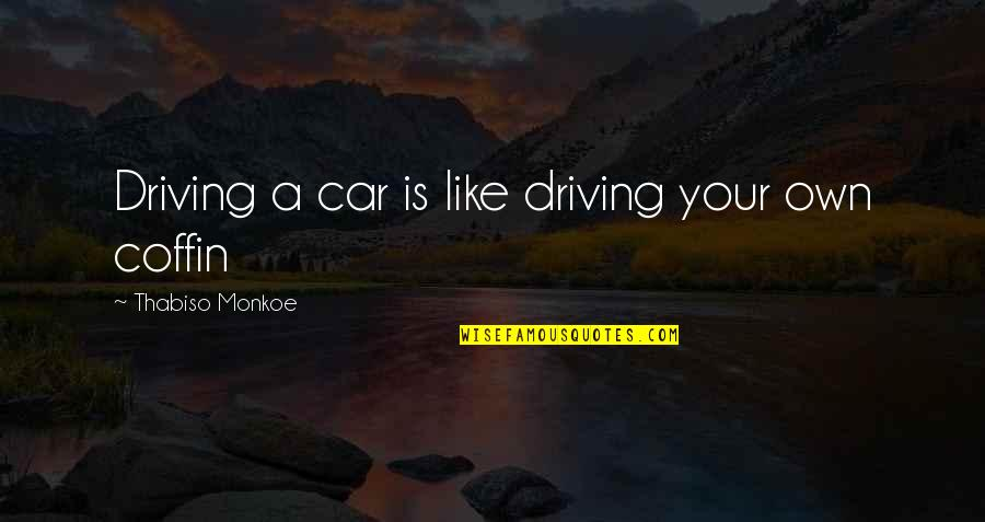 Coffin'd Quotes By Thabiso Monkoe: Driving a car is like driving your own