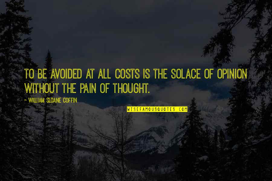Coffin'd Quotes By William Sloane Coffin: To be avoided at all costs is the