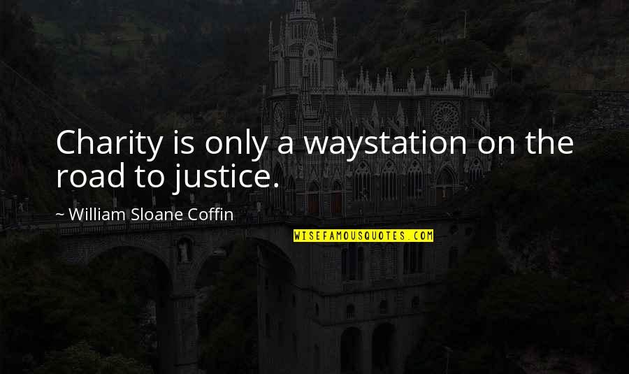 Coffin'd Quotes By William Sloane Coffin: Charity is only a waystation on the road