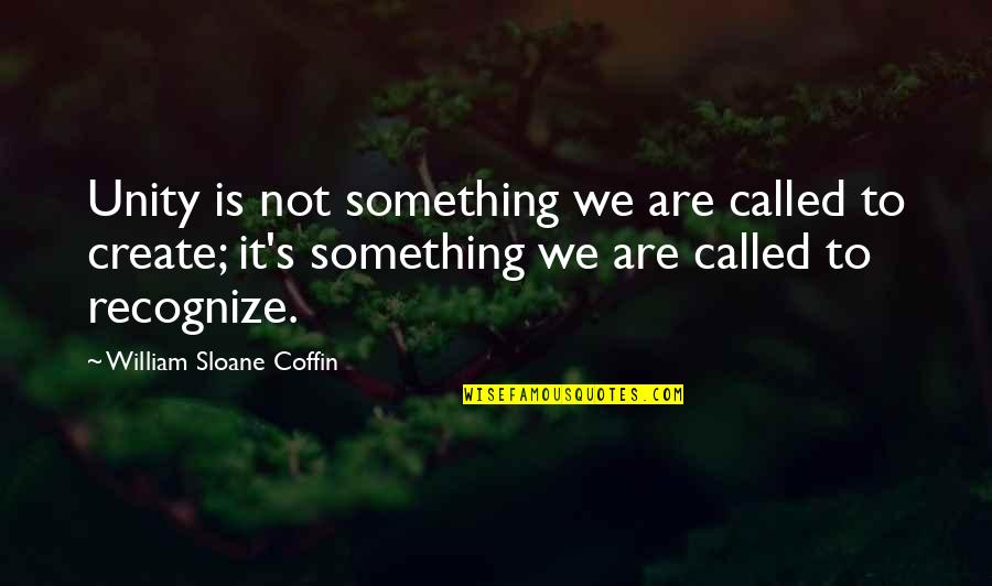 Coffin'd Quotes By William Sloane Coffin: Unity is not something we are called to
