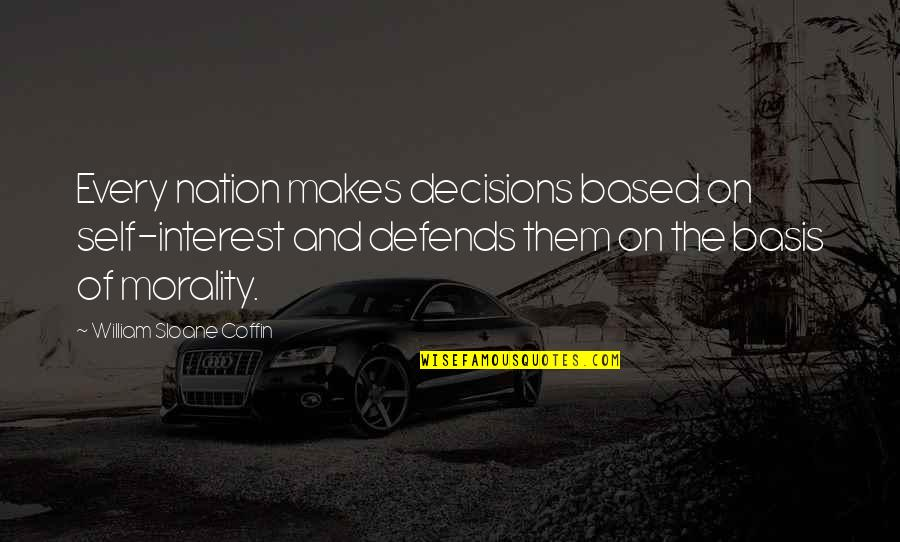 Coffin'd Quotes By William Sloane Coffin: Every nation makes decisions based on self-interest and