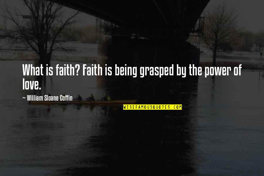 Coffin'd Quotes By William Sloane Coffin: What is faith? Faith is being grasped by