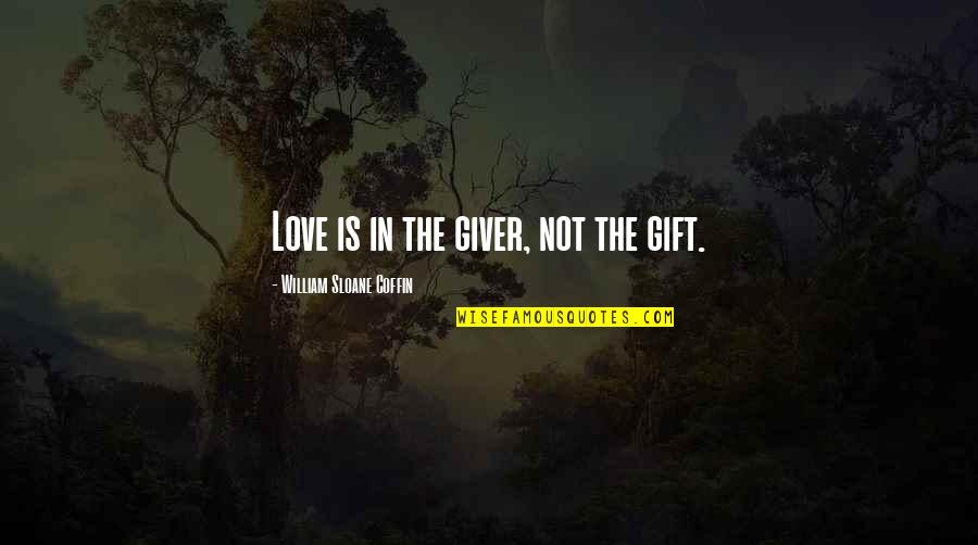 Coffin'd Quotes By William Sloane Coffin: Love is in the giver, not the gift.
