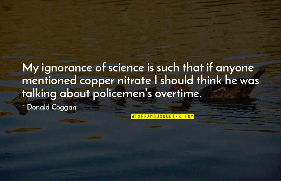 Coggan's Quotes By Donald Coggan: My ignorance of science is such that if