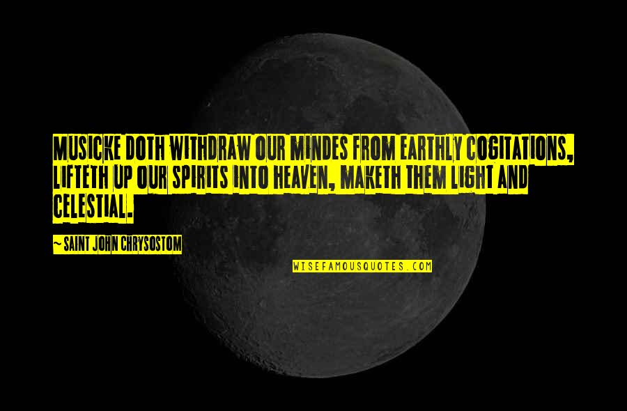 Cogitations Quotes By Saint John Chrysostom: Musicke doth withdraw our mindes from earthly cogitations,