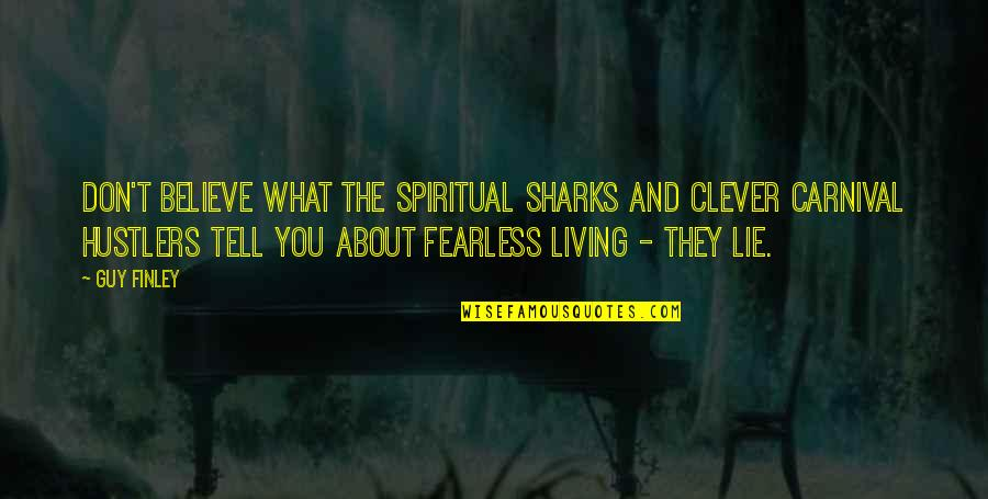 Cognitive Computing Quotes By Guy Finley: Don't believe what the spiritual sharks and clever