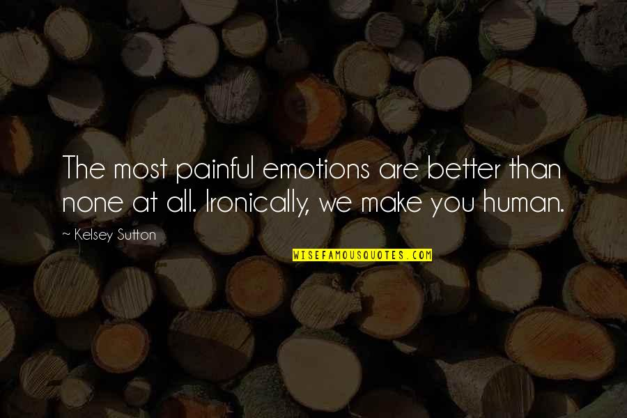 Cognitive Computing Quotes By Kelsey Sutton: The most painful emotions are better than none