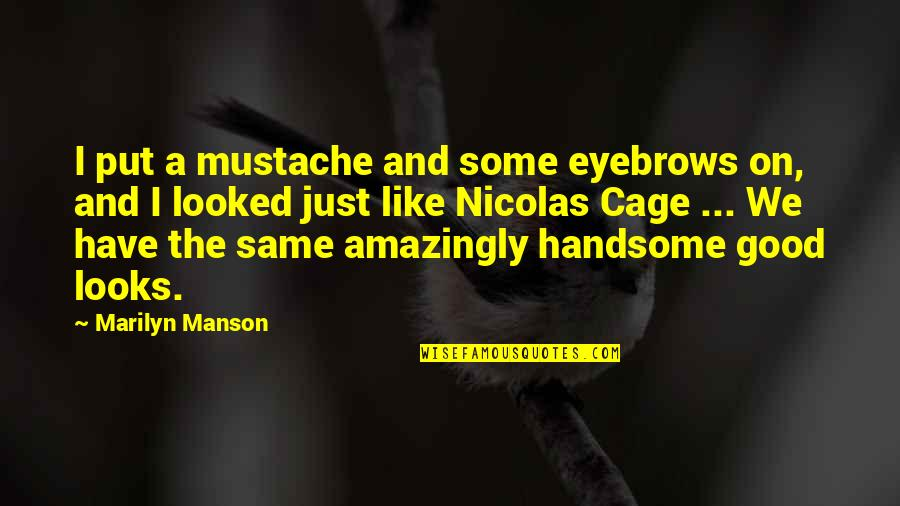 Cognitive Computing Quotes By Marilyn Manson: I put a mustache and some eyebrows on,