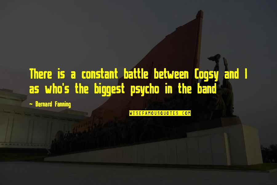 Cogsy Quotes By Bernard Fanning: There is a constant battle between Cogsy and