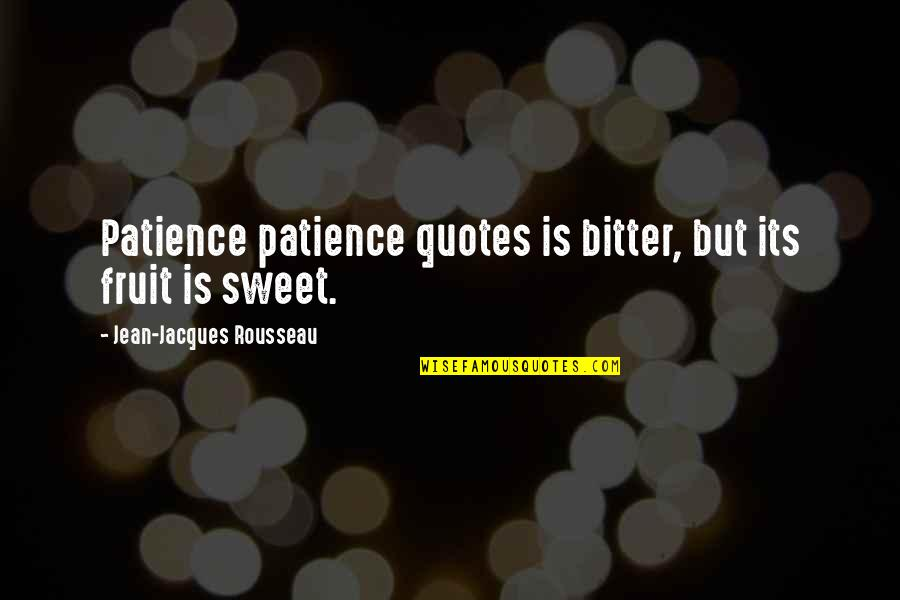 Cogsy Quotes By Jean-Jacques Rousseau: Patience patience quotes is bitter, but its fruit