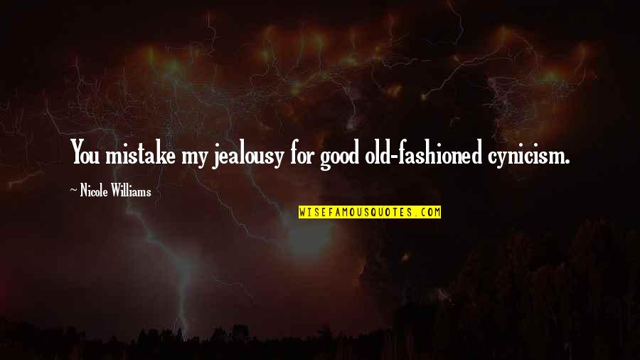 Cogsy Quotes By Nicole Williams: You mistake my jealousy for good old-fashioned cynicism.