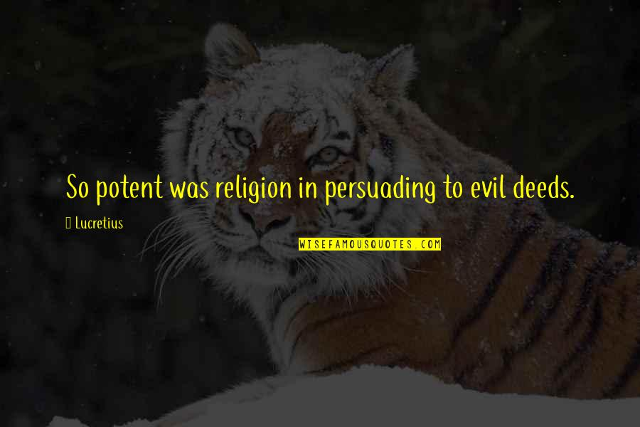 Coh 1 Quotes By Lucretius: So potent was religion in persuading to evil