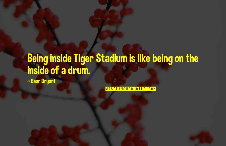 Coh Tiger Quotes By Bear Bryant: Being inside Tiger Stadium is like being on