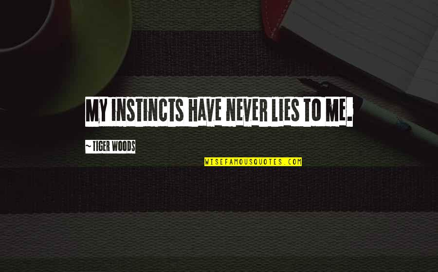 Coh Tiger Quotes By Tiger Woods: My instincts have never lies to me.