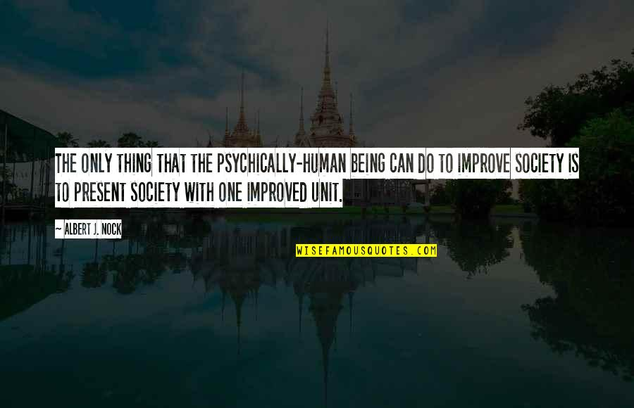 Coh Units Quotes By Albert J. Nock: The only thing that the psychically-human being can