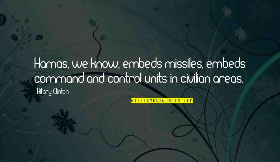 Coh Units Quotes By Hillary Clinton: Hamas, we know, embeds missiles, embeds command-and-control units