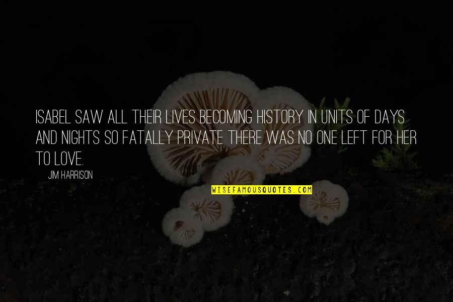 Coh Units Quotes By Jim Harrison: Isabel saw all their lives becoming history in