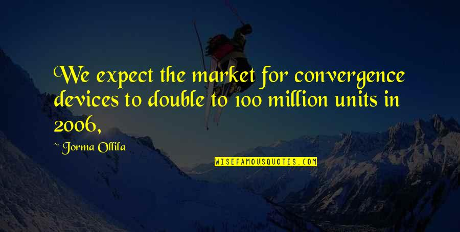 Coh Units Quotes By Jorma Ollila: We expect the market for convergence devices to