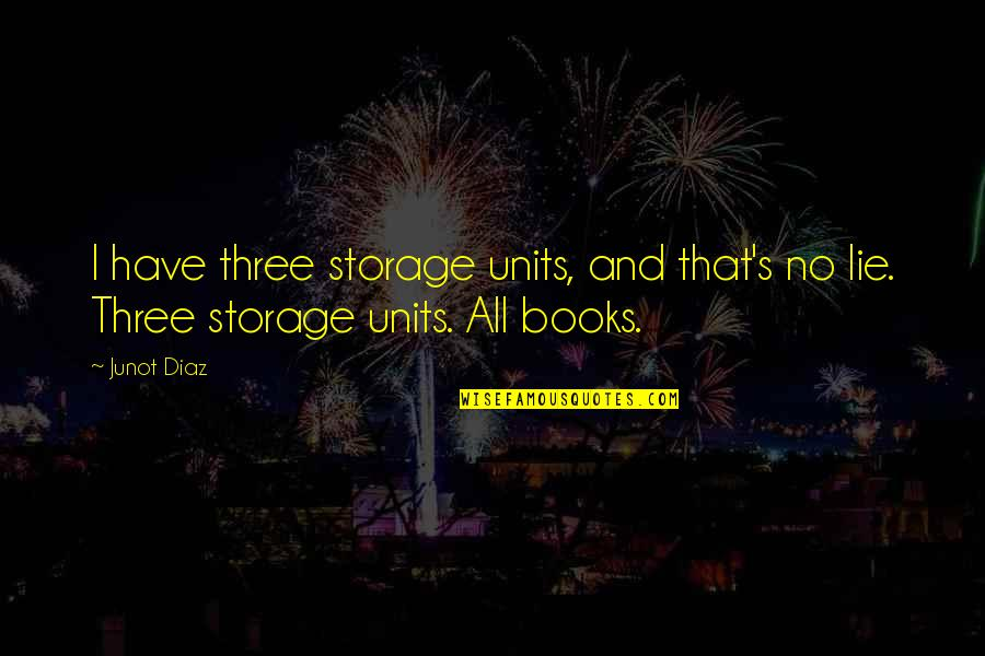 Coh Units Quotes By Junot Diaz: I have three storage units, and that's no