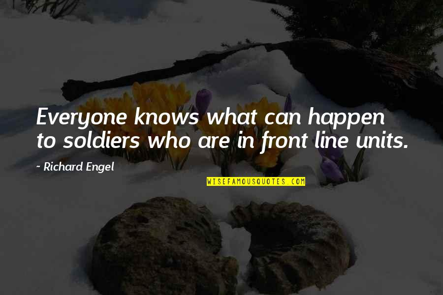 Coh Units Quotes By Richard Engel: Everyone knows what can happen to soldiers who