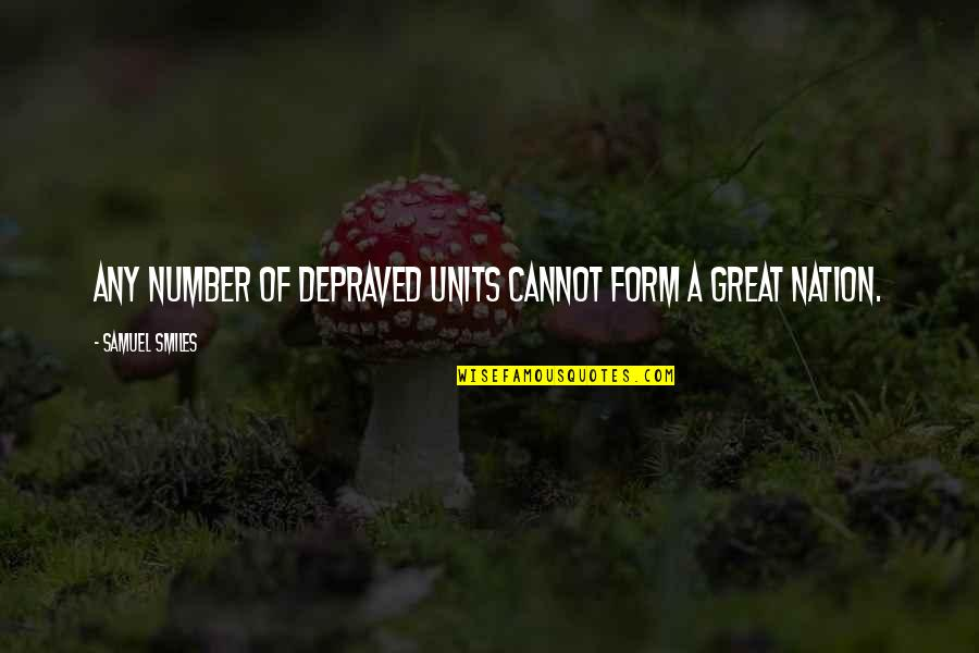 Coh Units Quotes By Samuel Smiles: Any number of depraved units cannot form a