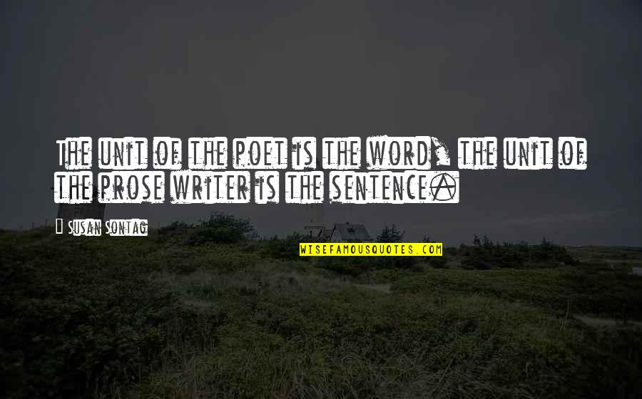 Coh Units Quotes By Susan Sontag: The unit of the poet is the word,