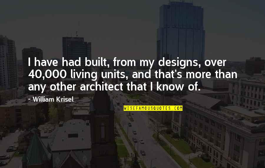 Coh Units Quotes By William Krisel: I have had built, from my designs, over