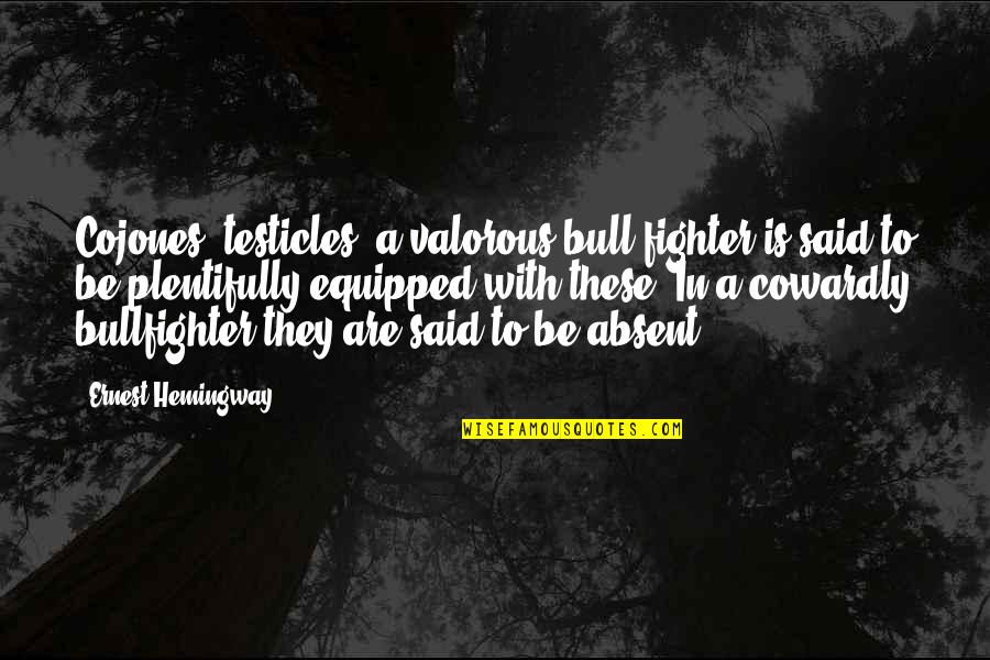 Cojones Quotes By Ernest Hemingway,: Cojones: testicles; a valorous bull fighter is said
