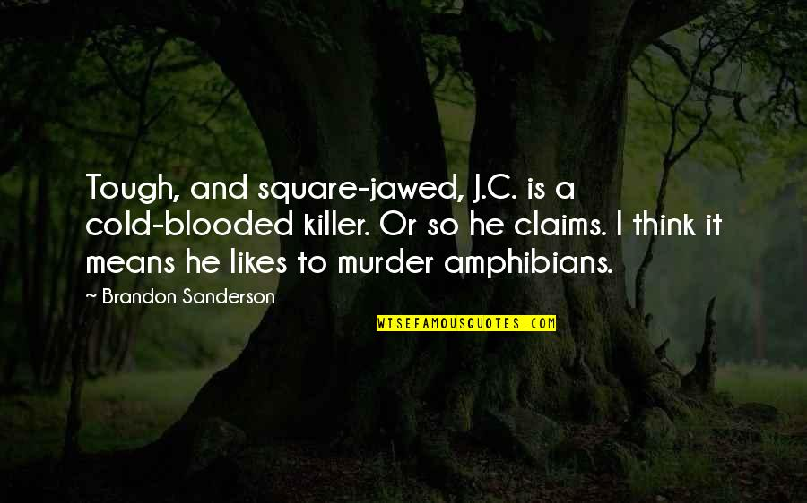 Cold Blooded Killer Quotes By Brandon Sanderson: Tough, and square-jawed, J.C. is a cold-blooded killer.