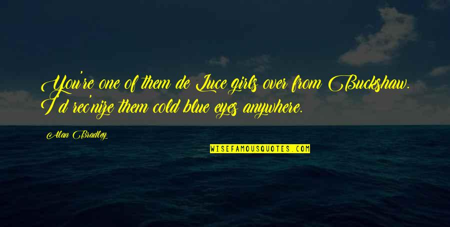 Cold Eyes Quotes By Alan Bradley: You're one of them de Luce girls over