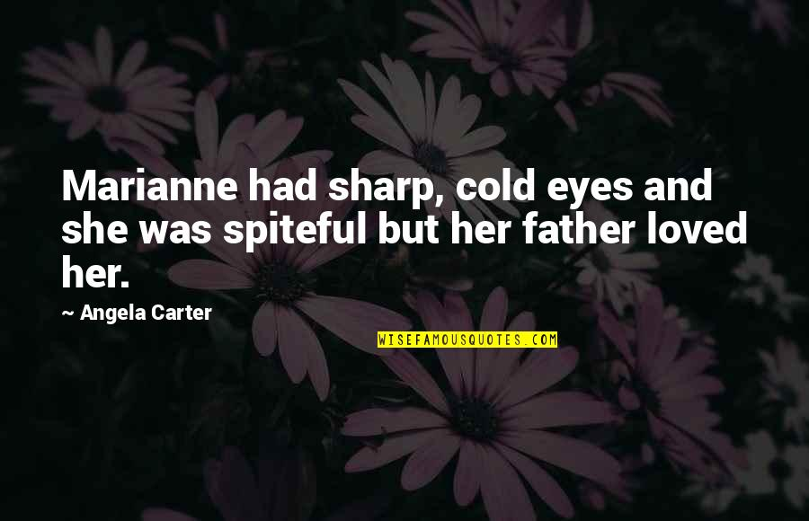 Cold Eyes Quotes By Angela Carter: Marianne had sharp, cold eyes and she was