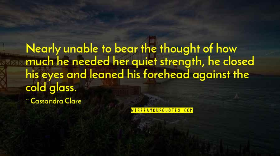 Cold Eyes Quotes By Cassandra Clare: Nearly unable to bear the thought of how