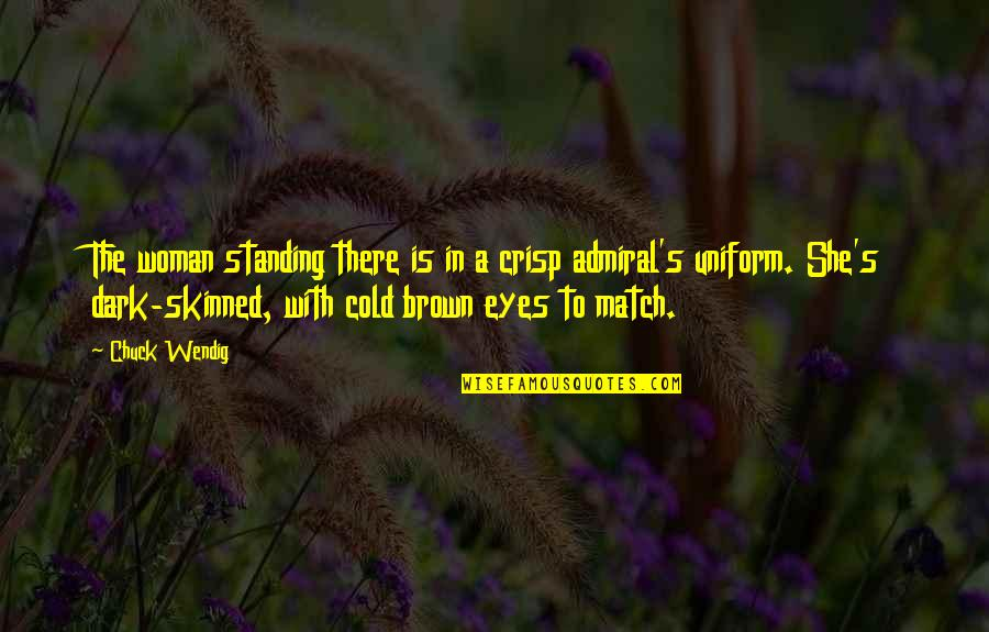 Cold Eyes Quotes By Chuck Wendig: The woman standing there is in a crisp