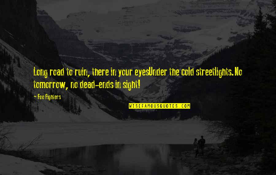 Cold Eyes Quotes By Foo Fighters: Long road to ruin, there in your eyesUnder