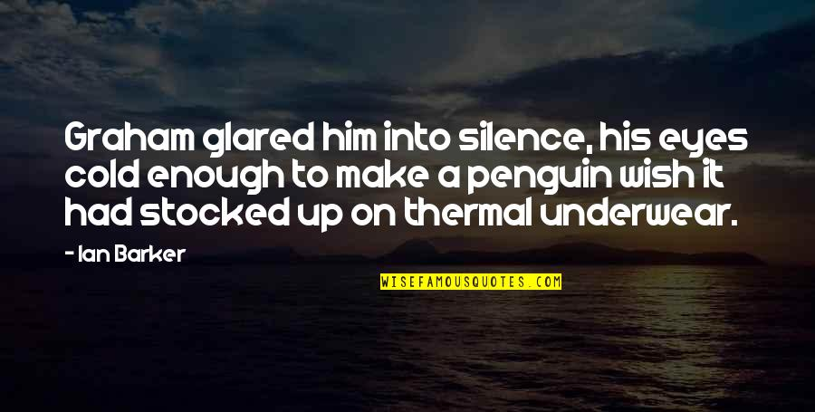 Cold Eyes Quotes By Ian Barker: Graham glared him into silence, his eyes cold