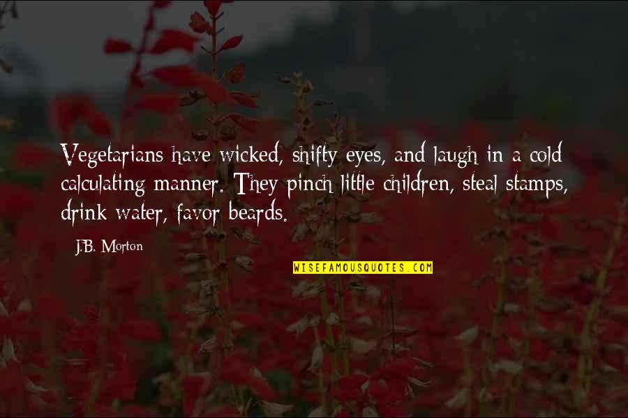 Cold Eyes Quotes By J.B. Morton: Vegetarians have wicked, shifty eyes, and laugh in