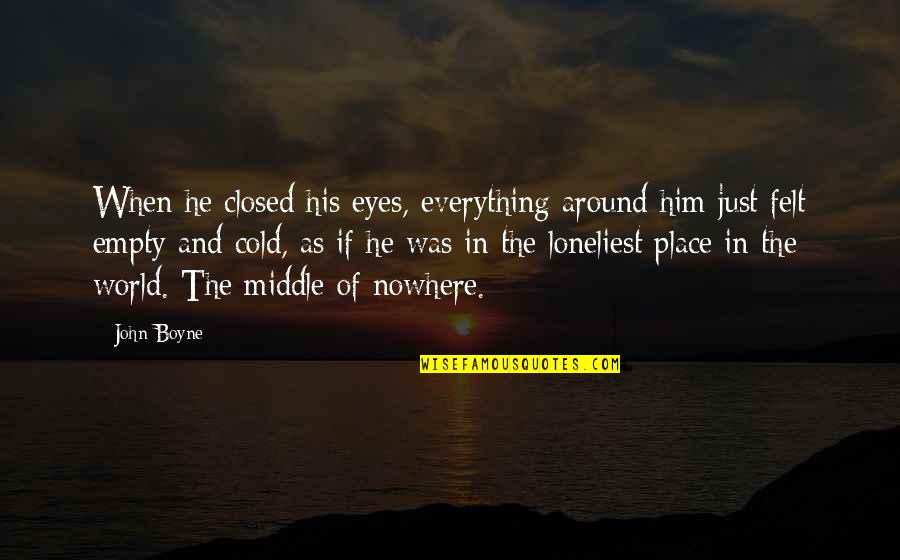 Cold Eyes Quotes By John Boyne: When he closed his eyes, everything around him